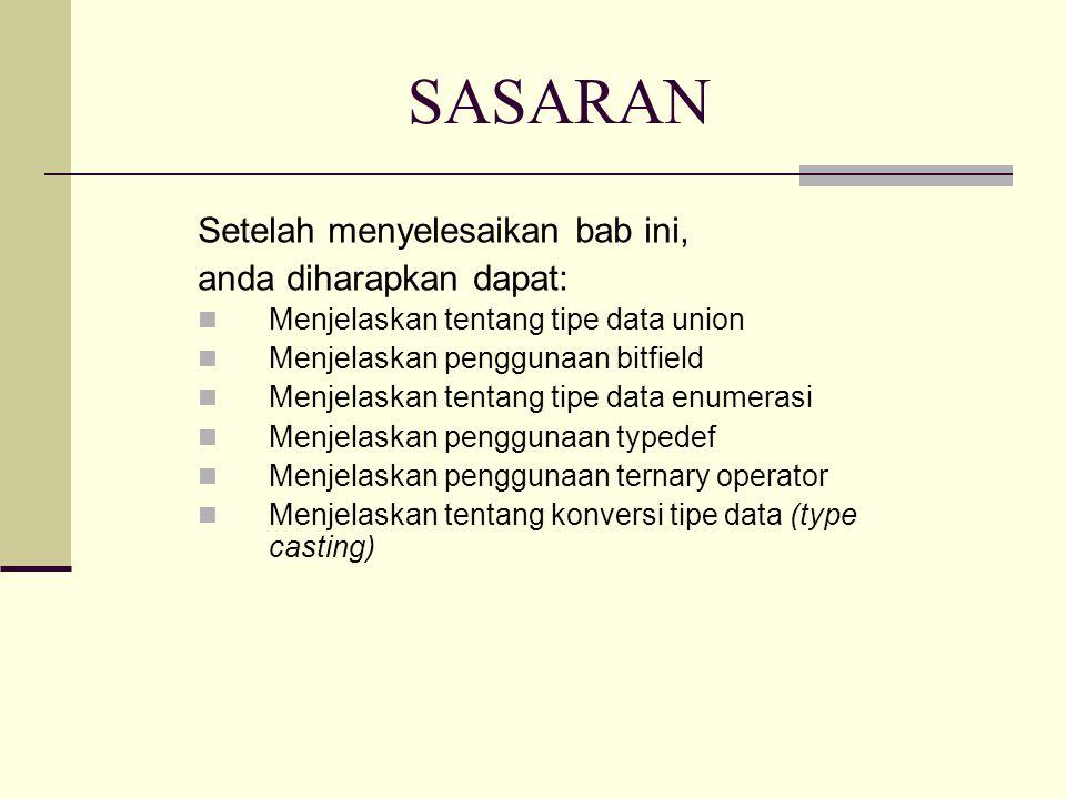 DASAR UNION Memungkinkan suatu lokasi memori ditempati oleh dua atau lebih variabel yang bisa saja tipenya berlainan.