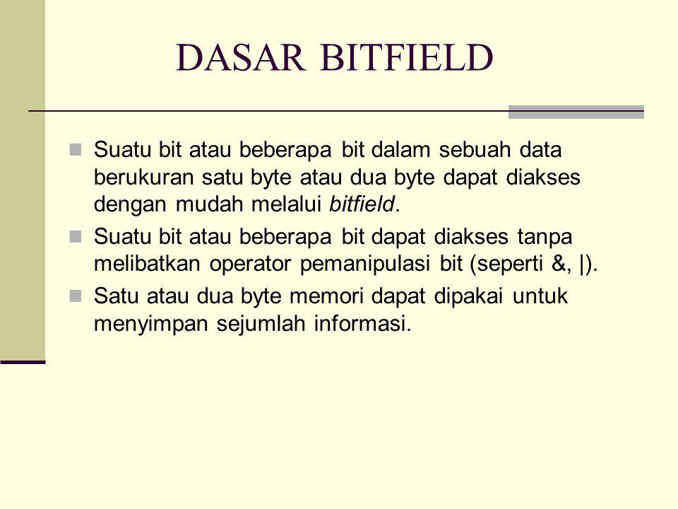 DASAR BITFIELD Suatu bit atau beberapa bit dalam sebuah data berukuran satu byte atau dua byte dapat diakses dengan mudah melalui bitfield. Suatu bit