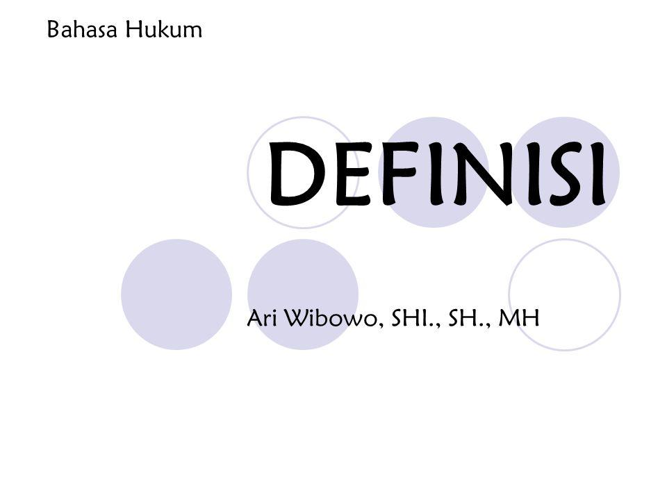 DEFINISI Ari Wibowo, SHI., SH., MH Bahasa Hukum