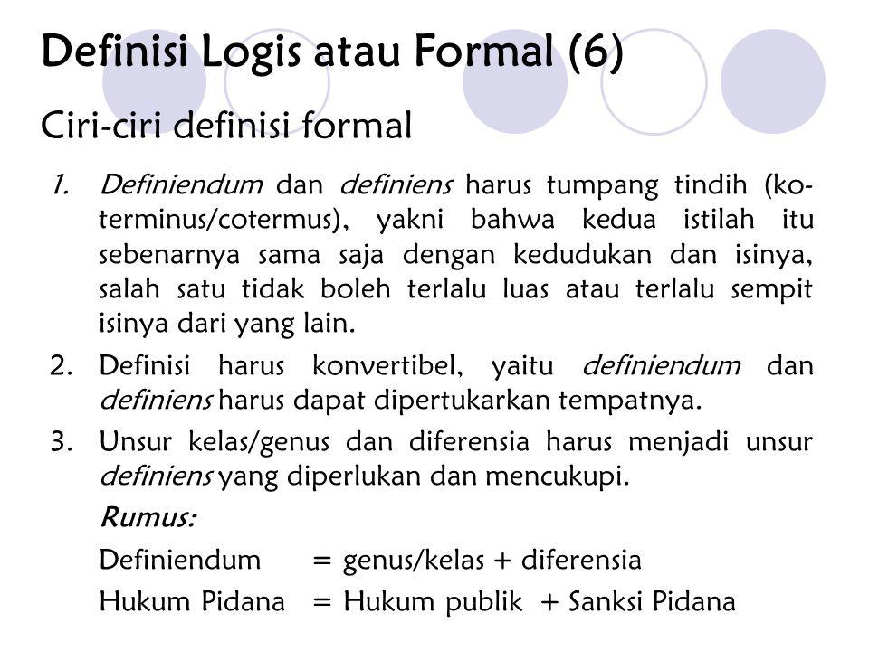 Ciri-ciri definisi formal 1.Definiendum dan definiens harus tumpang tindih (ko- terminus/cotermus), yakni bahwa kedua istilah itu sebenarnya sama saja