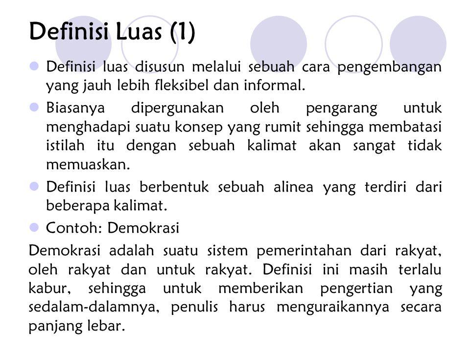 Definisi Luas (1) Definisi luas disusun melalui sebuah cara pengembangan yang jauh lebih fleksibel dan informal. Biasanya dipergunakan oleh pengarang