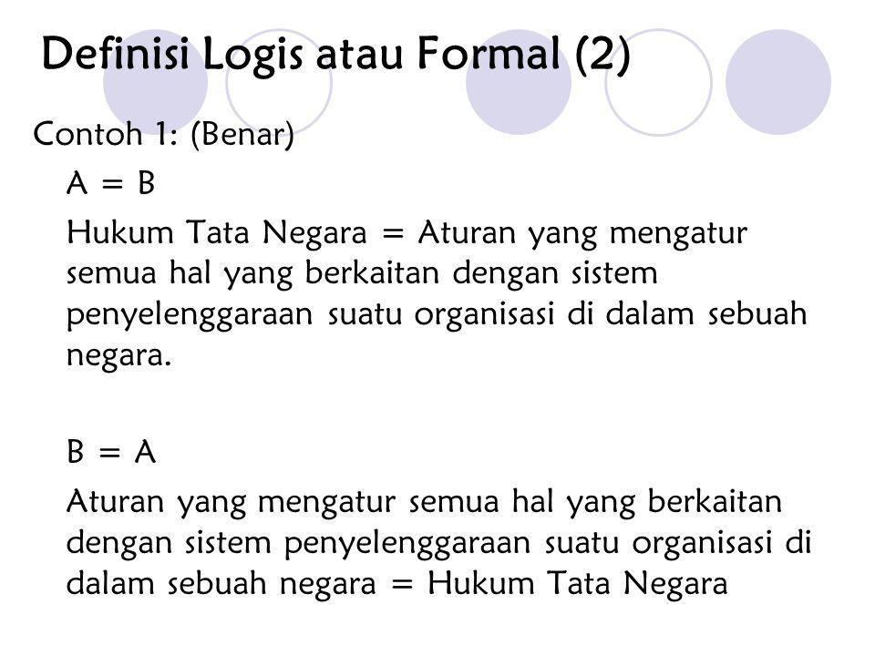 Contoh 1: (Benar) A = B Hukum Tata Negara = Aturan yang mengatur semua hal yang berkaitan dengan sistem penyelenggaraan suatu organisasi di dalam sebu