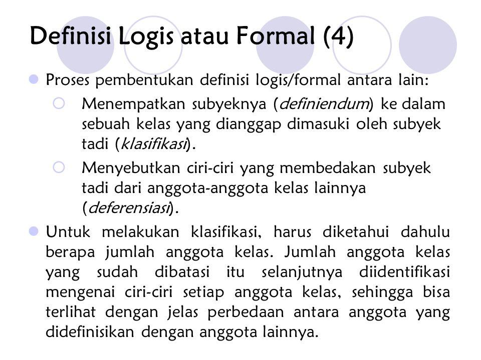 Proses pembentukan definisi logis/formal antara lain:  Menempatkan subyeknya (definiendum) ke dalam sebuah kelas yang dianggap dimasuki oleh subyek t