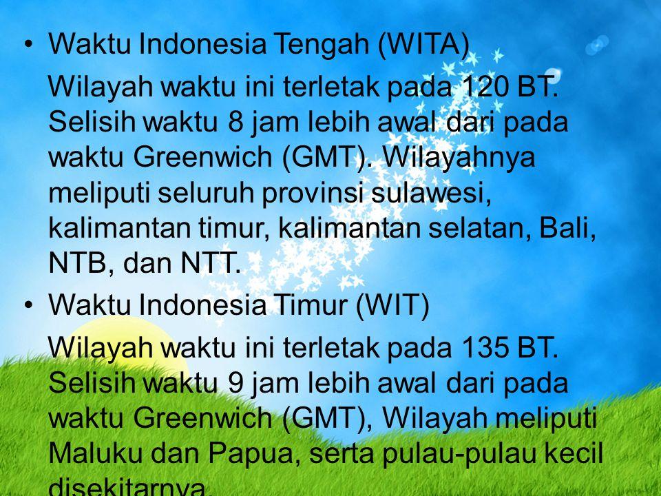 Waktu Indonesia Tengah (WITA) Wilayah waktu ini terletak pada 120 BT. Selisih waktu 8 jam lebih awal dari pada waktu Greenwich (GMT). Wilayahnya melip