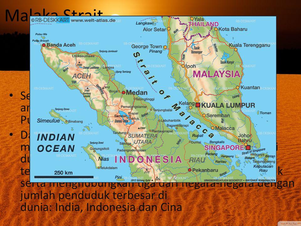 Malaka Strait.. Selat Malaka adalah sebuah selat yang terletak di antara Malaysia Thailand, Malaysia,Singapura dan Pulau Sumatra Indonesia. Dari segi
