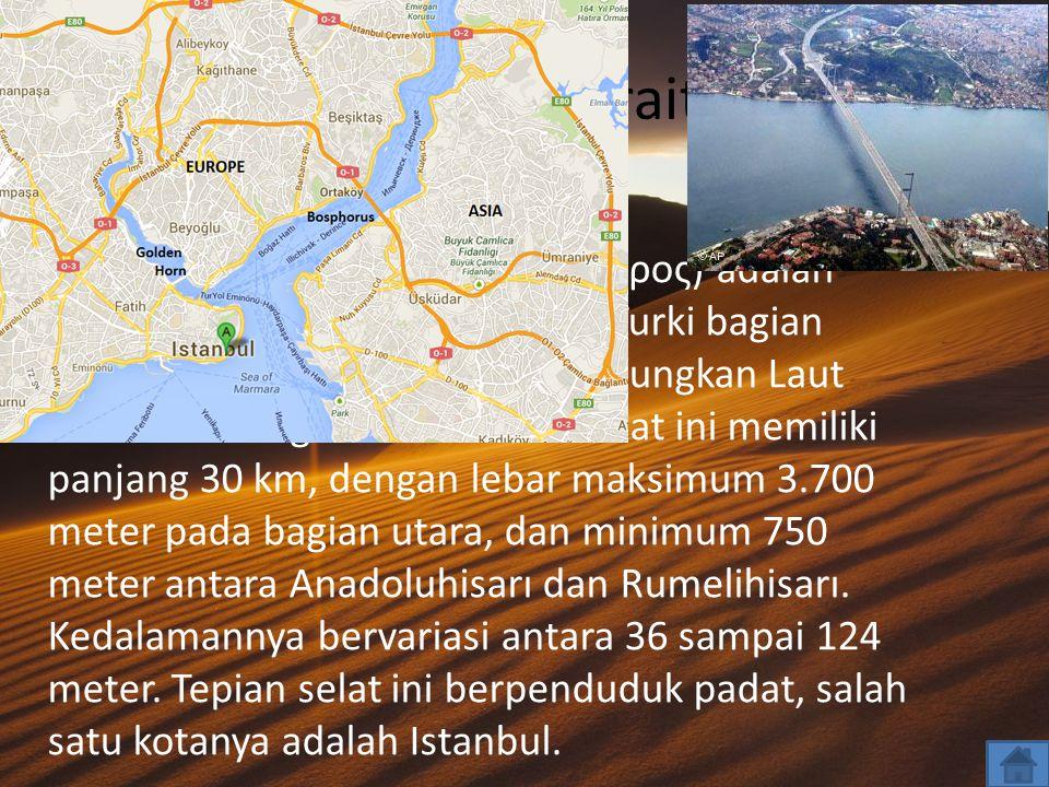 Bosporus Strait… Bosporus (bahasa Yunani: Βόσπορος) adalah sebuah selat yang memisahkan Turki bagian Eropa dan bagian Asia, menghubungkan Laut Marmara