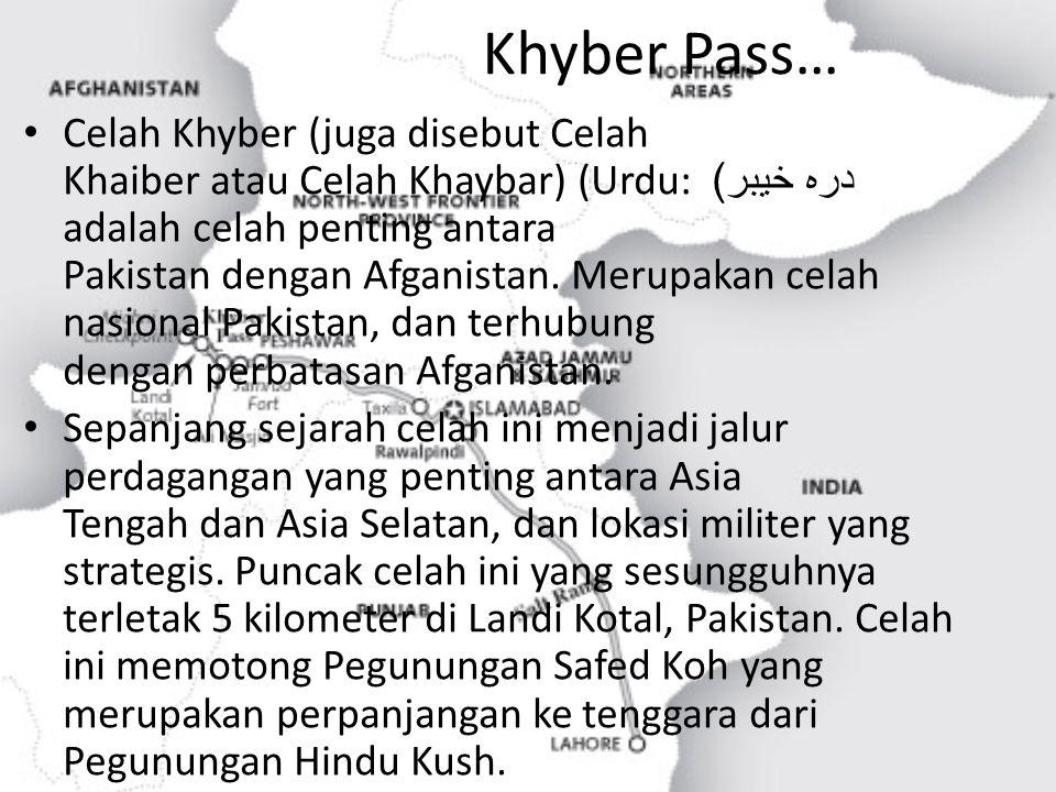Khyber Pass… Celah Khyber (juga disebut Celah Khaiber atau Celah Khaybar) (Urdu: درہ خیبر ) adalah celah penting antara Pakistan dengan Afganistan. Me