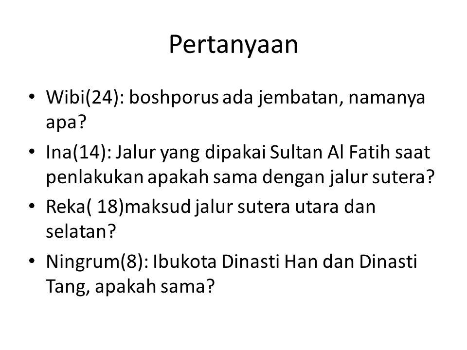 Pertanyaan Wibi(24): boshporus ada jembatan, namanya apa? Ina(14): Jalur yang dipakai Sultan Al Fatih saat penlakukan apakah sama dengan jalur sutera?