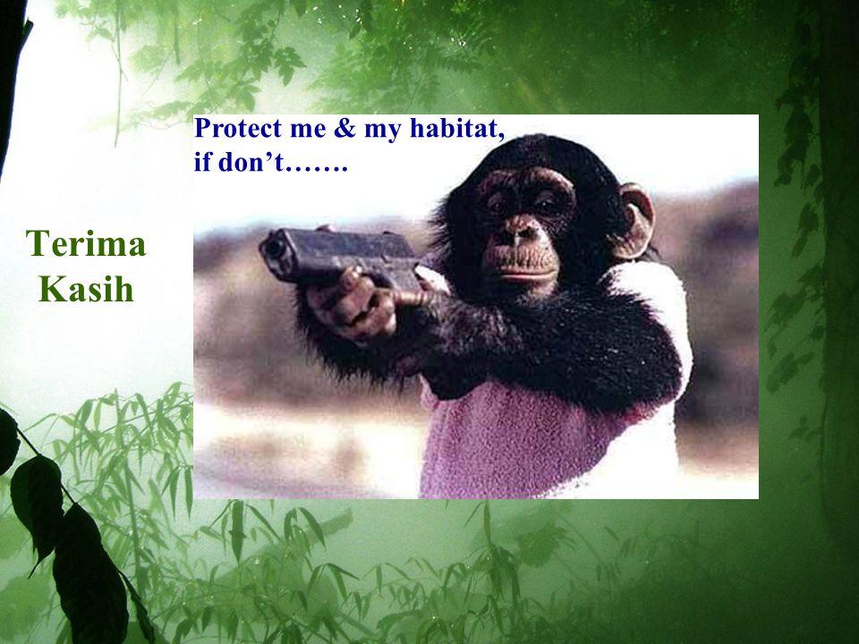 Terima Kasih Protect me & my habitat, if don't…….