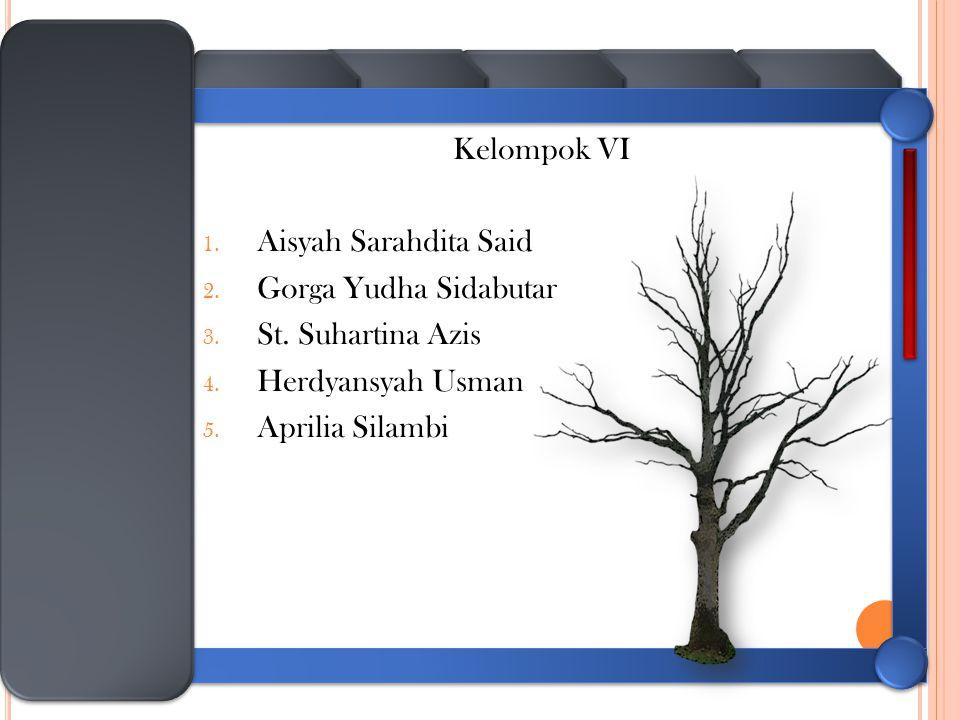 Kelompok VI 1. Aisyah Sarahdita Said 2. Gorga Yudha Sidabutar 3. St. Suhartina Azis 4. Herdyansyah Usman 5. Aprilia Silambi