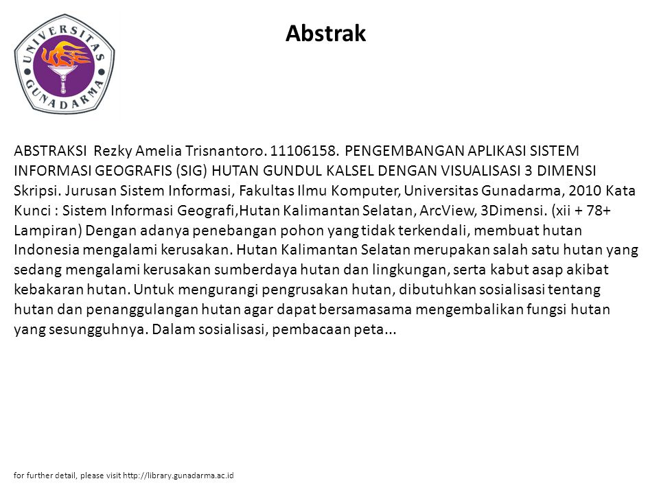 Abstrak ABSTRAKSI Rezky Amelia Trisnantoro. 11106158. PENGEMBANGAN APLIKASI SISTEM INFORMASI GEOGRAFIS (SIG) HUTAN GUNDUL KALSEL DENGAN VISUALISASI 3