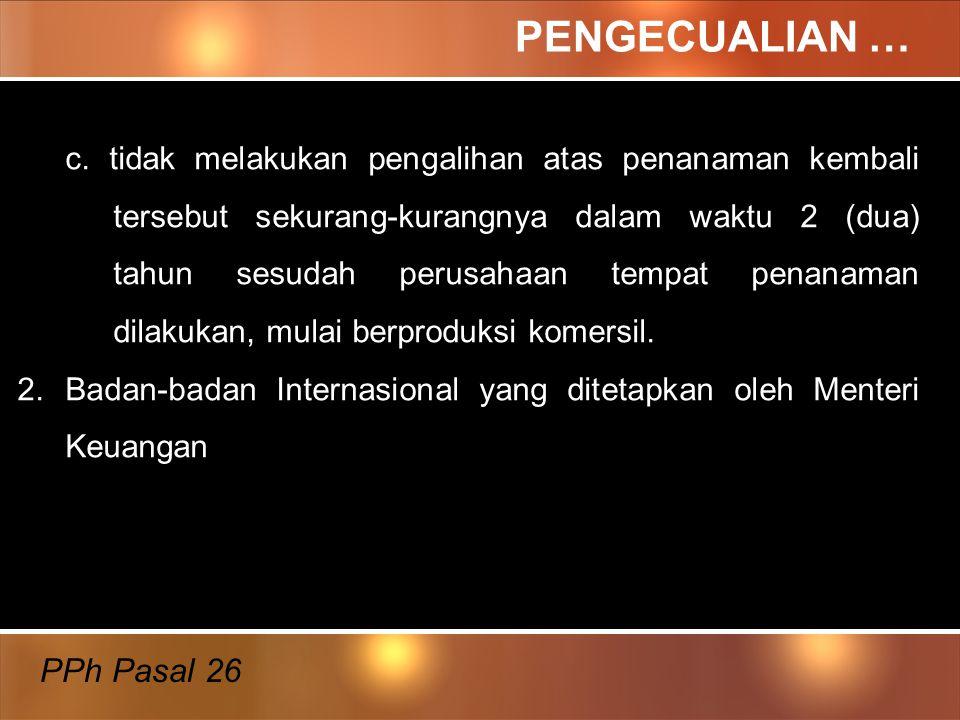 1.BUT dikecualikan dari pemotongan PPh Pasal 26 apabila Penghasilan Kena Pajak sesudah dikurangi Pajak Penghasilan dari BUT ditanamkan kembali di Indo