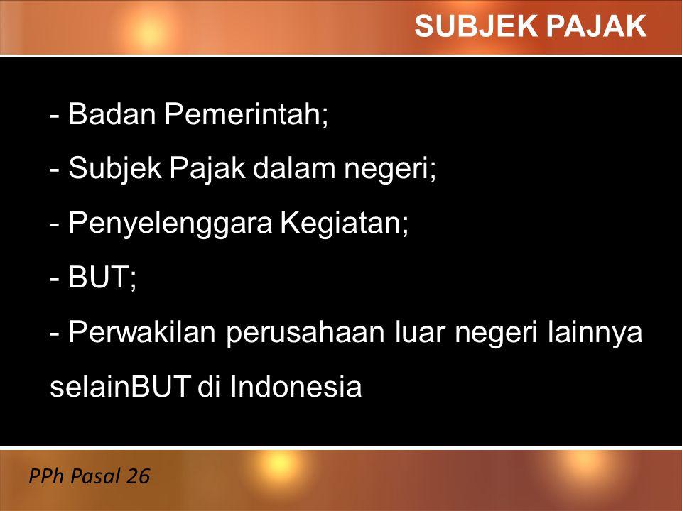 PENDAHULUAN Pajak Penghasilan (PPh) Pasal 26 adalah PPh yang dikenakan/ dipotong atas penghasilan yang bersumber dari Indonesia yang diterima atau diperoleh Wajib Pajak (WP) Luar Negeri selain Bentuk Usaha Tetap (BUT) diIndonesia PPh Pasal 26