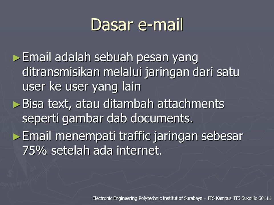Electronic Engineering Polytechnic Institut of Surabaya – ITS Kampus ITS Sukolilo 60111 Dasar e-mail ► Email adalah sebuah pesan yang ditransmisikan m