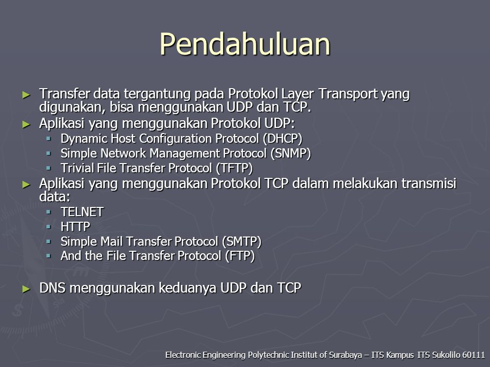 Electronic Engineering Polytechnic Institut of Surabaya – ITS Kampus ITS Sukolilo 60111 Pendahuluan ► Transfer data tergantung pada Protokol Layer Transport yang digunakan, bisa menggunakan UDP dan TCP.