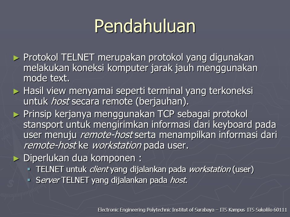 Electronic Engineering Polytechnic Institut of Surabaya – ITS Kampus ITS Sukolilo 60111 Pendahuluan ► Protokol TELNET merupakan protokol yang digunaka