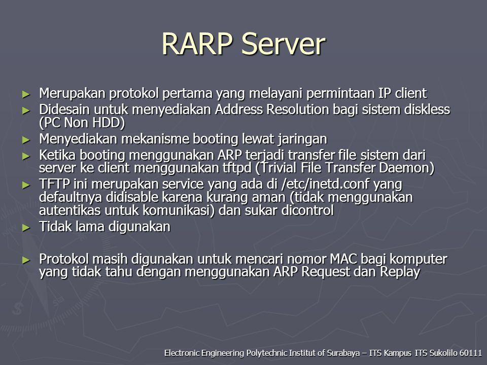 Electronic Engineering Polytechnic Institut of Surabaya – ITS Kampus ITS Sukolilo 60111 RARP Server ► Merupakan protokol pertama yang melayani permint