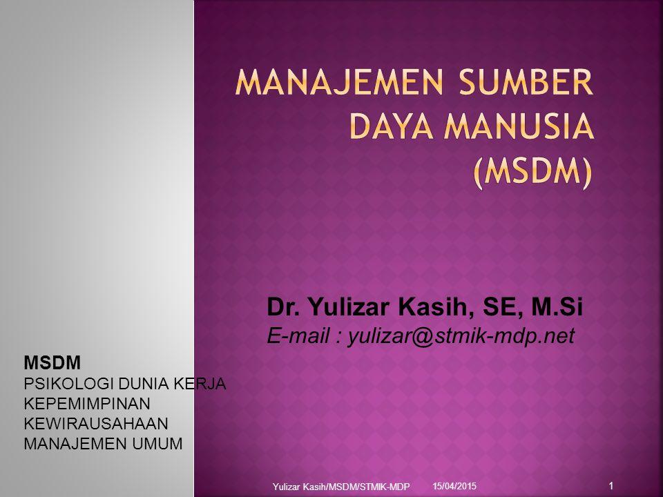 15/04/2015 Yulizar Kasih/MSDM/STMIK-MDP 1 Dr. Yulizar Kasih, SE, M.Si E-mail : yulizar@stmik-mdp.net MSDM PSIKOLOGI DUNIA KERJA KEPEMIMPINAN KEWIRAUSA