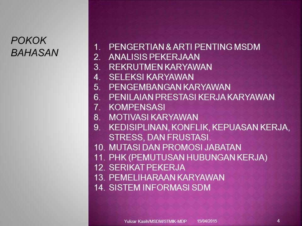 15/04/2015 Yulizar Kasih/MSDM/STMIK-MDP 4 POKOK BAHASAN 1.PENGERTIAN & ARTI PENTING MSDM 2.ANALISIS PEKERJAAN 3.REKRUTMEN KARYAWAN 4.SELEKSI KARYAWAN