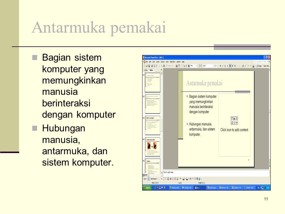 11 Antarmuka pemakai Bagian sistem komputer yang memungkinkan manusia berinteraksi dengan komputer Hubungan manusia, antarmuka, dan sistem komputer.