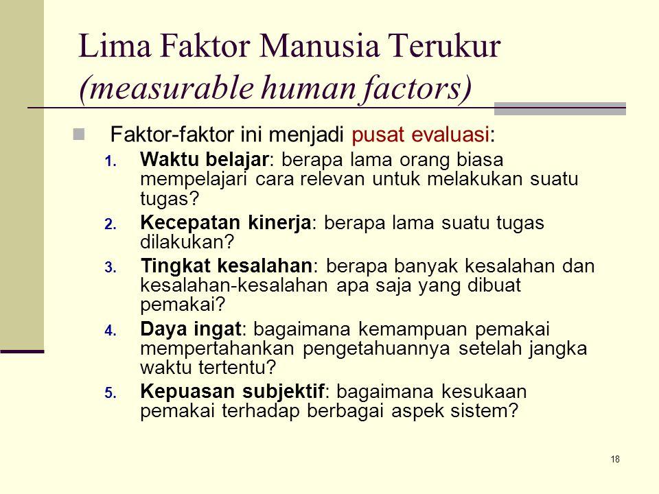 18 Lima Faktor Manusia Terukur (measurable human factors) Faktor-faktor ini menjadi pusat evaluasi: 1. Waktu belajar: berapa lama orang biasa mempelaj