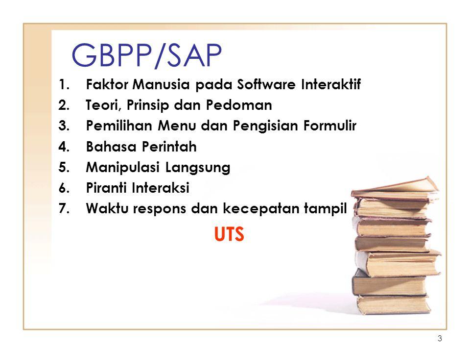 3 GBPP/SAP 1.Faktor Manusia pada Software Interaktif 2.Teori, Prinsip dan Pedoman 3.Pemilihan Menu dan Pengisian Formulir 4.Bahasa Perintah 5.Manipula