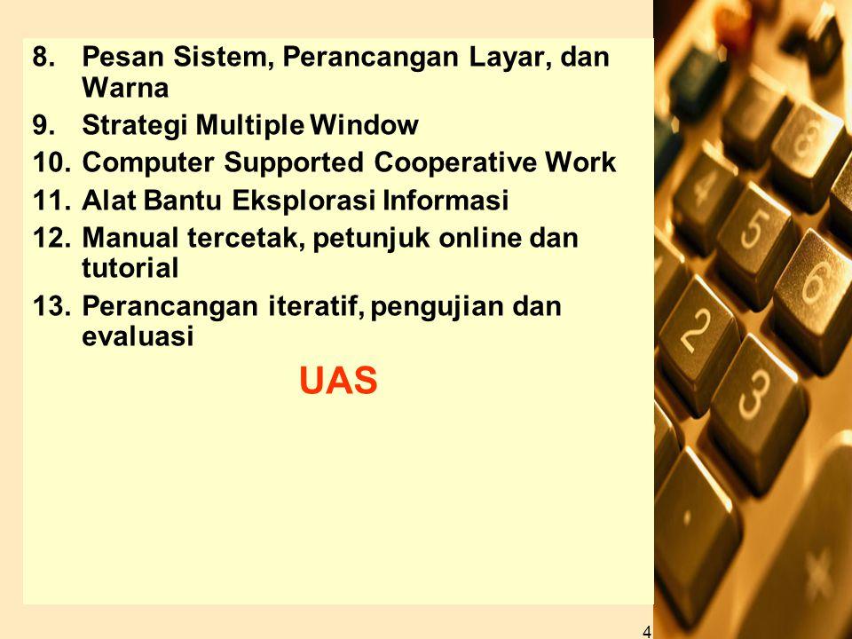 4 8.Pesan Sistem, Perancangan Layar, dan Warna 9.Strategi Multiple Window 10.Computer Supported Cooperative Work 11.Alat Bantu Eksplorasi Informasi 12