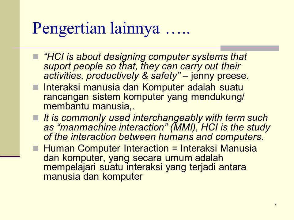 8 Pengenalan dasar IMK Antara manusia dengan manusia terjadi suatu interaksi; yang beragam cara berinteraksinya dapat secara berdialog, menggunakan suatu bahasa yang dikenal antar manusia atau melalui simbol-simbol yang diciptakan oleh manusia itu sendiri.