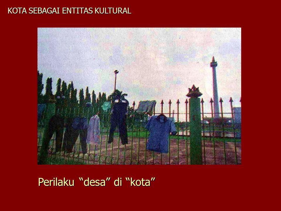"""KOTA SEBAGAI ENTITAS KULTURAL Perilaku """"desa"""" di """"kota"""""""