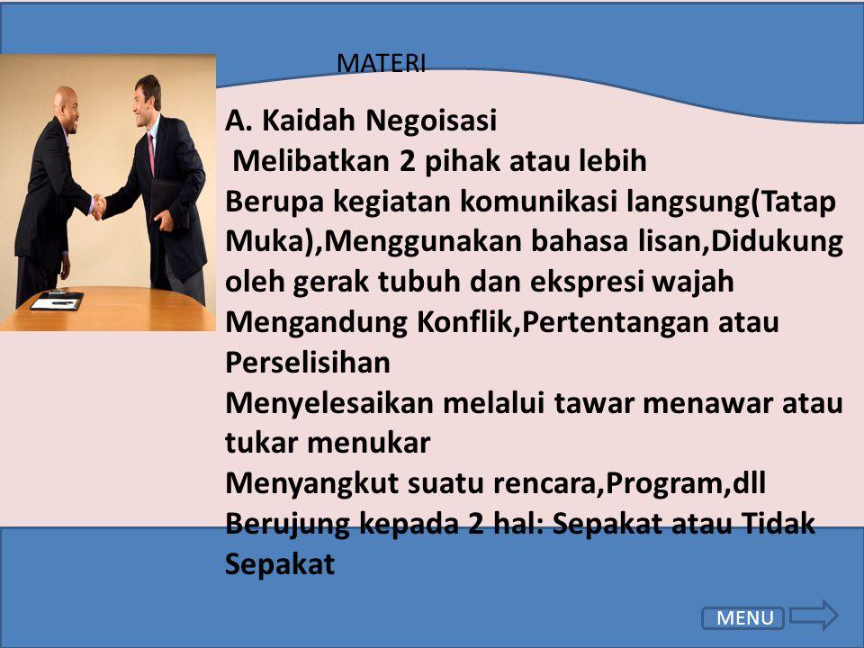 MENU MATERI A. Kaidah Negoisasi Melibatkan 2 pihak atau lebih Berupa kegiatan komunikasi langsung(Tatap Muka),Menggunakan bahasa lisan,Didukung oleh g