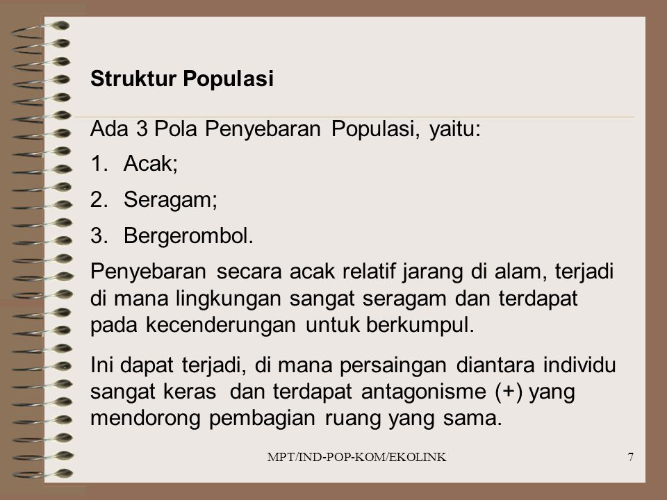 MPT/IND-POP-KOM/EKOLINK7 Struktur Populasi Ada 3 Pola Penyebaran Populasi, yaitu: 1.Acak; 2.Seragam; 3.Bergerombol.