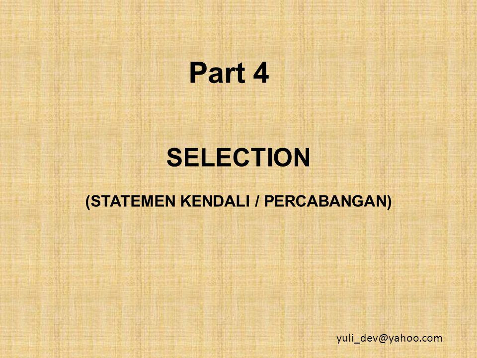 Part 4 SELECTION (STATEMEN KENDALI / PERCABANGAN) yuli_dev@yahoo.com