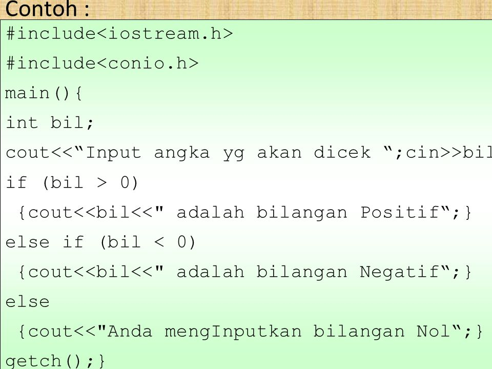 Contoh : #include main(){ int bil; cout >bil; if (bil > 0) {cout<<bil<<