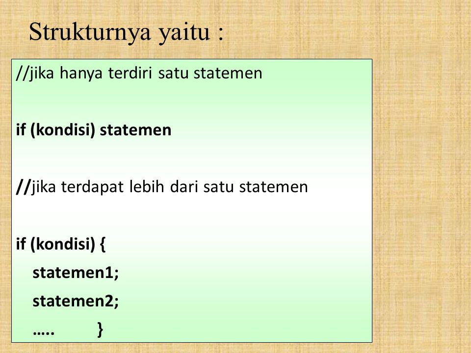 Strukturnya yaitu : //jika hanya terdiri satu statemen if (kondisi) statemen //jika terdapat lebih dari satu statemen if (kondisi) { statemen1; statem