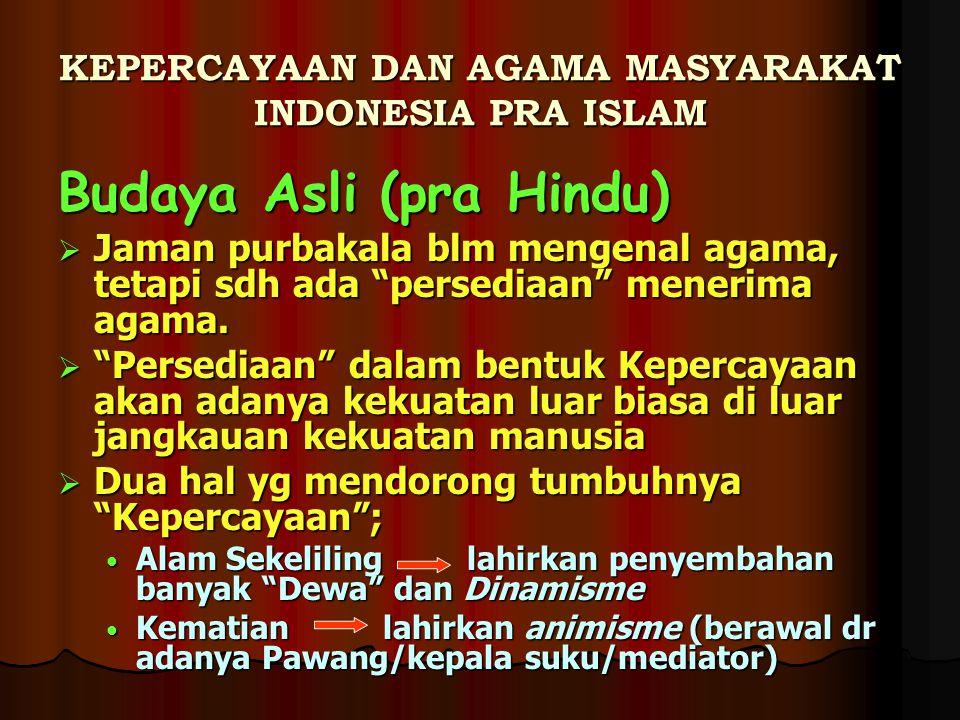 """KEPERCAYAAN DAN AGAMA MASYARAKAT INDONESIA PRA ISLAM Budaya Asli (pra Hindu)  Jaman purbakala blm mengenal agama, tetapi sdh ada """"persediaan"""" menerim"""