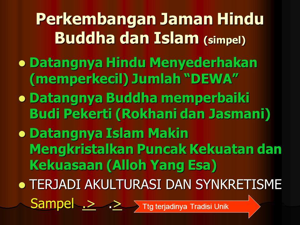 """Perkembangan Jaman Hindu Buddha dan Islam (simpel) Datangnya Hindu Menyederhakan (memperkecil) Jumlah """"DEWA"""" Datangnya Hindu Menyederhakan (memperkeci"""