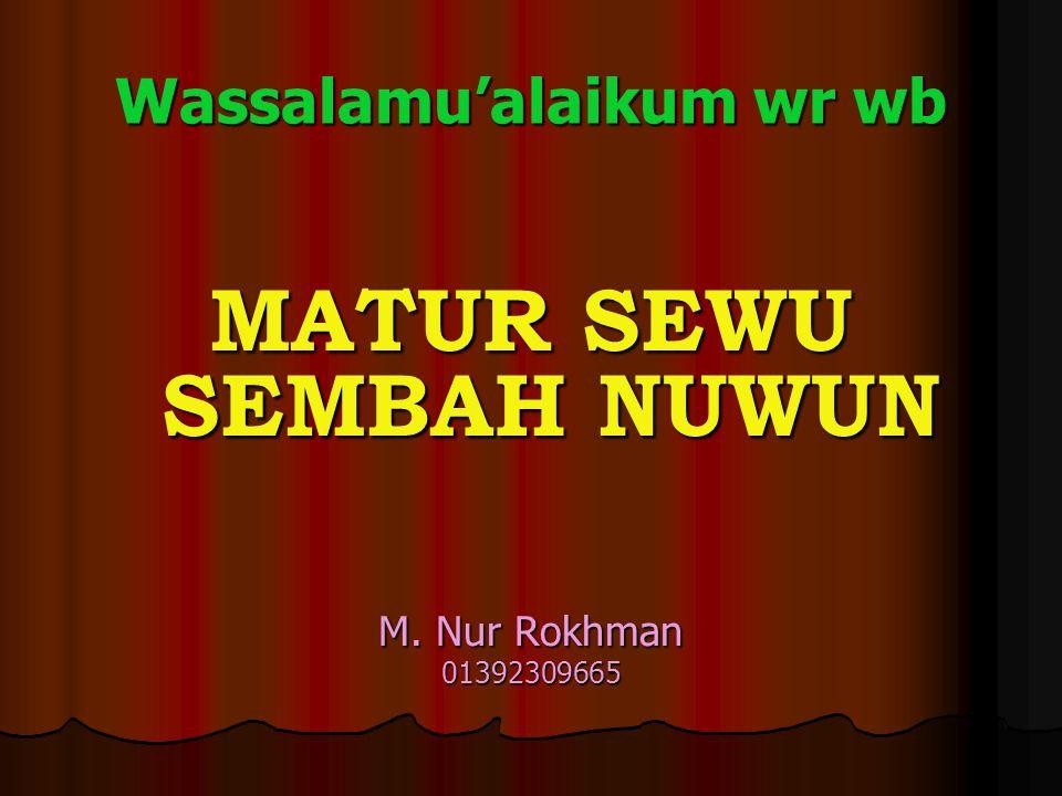 Wassalamu'alaikum wr wb MATUR SEWU SEMBAH NUWUN M. Nur Rokhman 01392309665