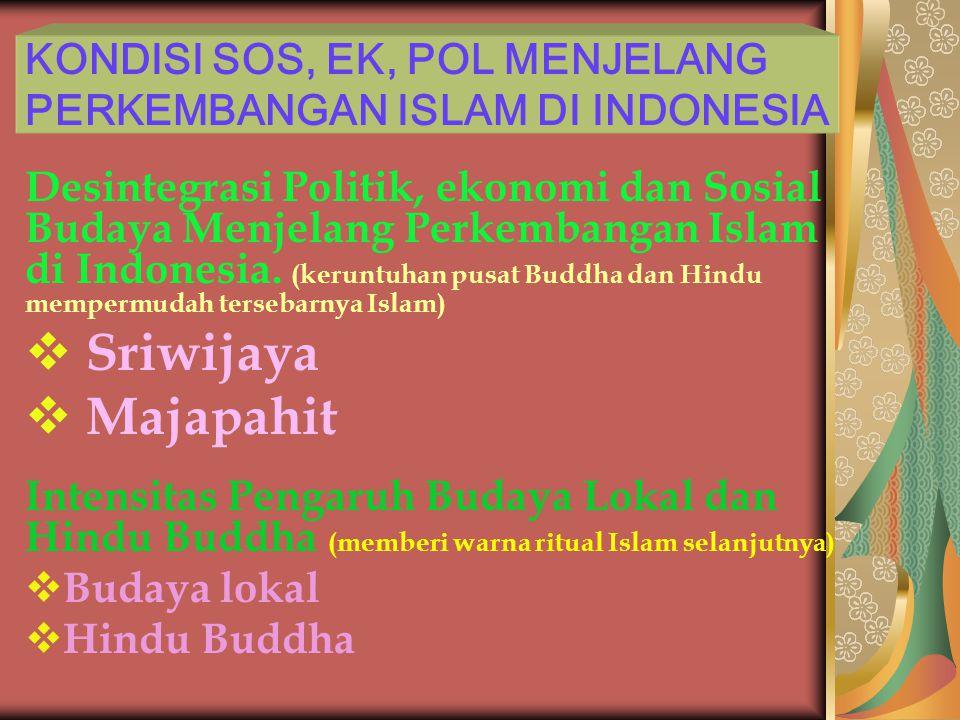 KONDISI SOS, EK, POL MENJELANG PERKEMBANGAN ISLAM DI INDONESIA Desintegrasi Politik, ekonomi dan Sosial Budaya Menjelang Perkembangan Islam di Indones
