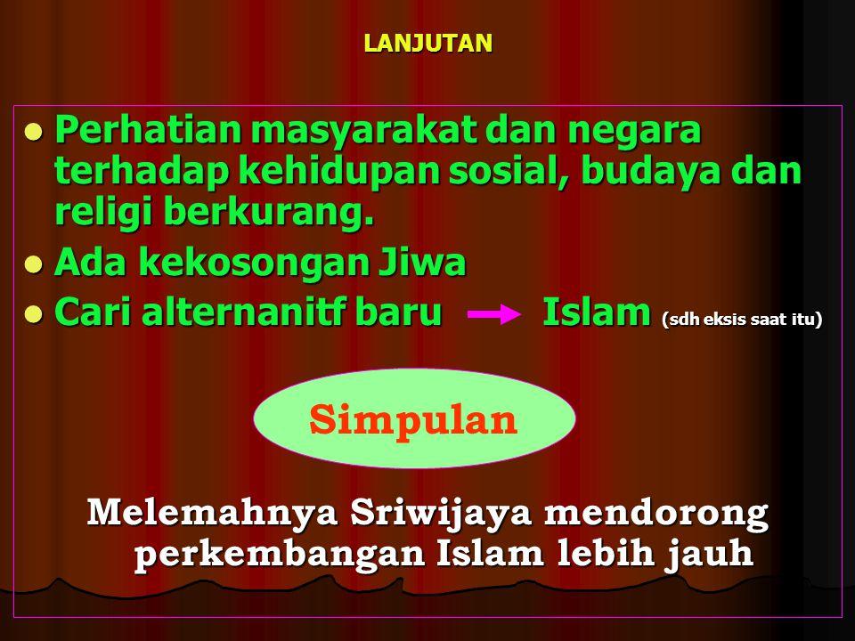 LANJUTAN Perhatian masyarakat dan negara terhadap kehidupan sosial, budaya dan religi berkurang. Perhatian masyarakat dan negara terhadap kehidupan so