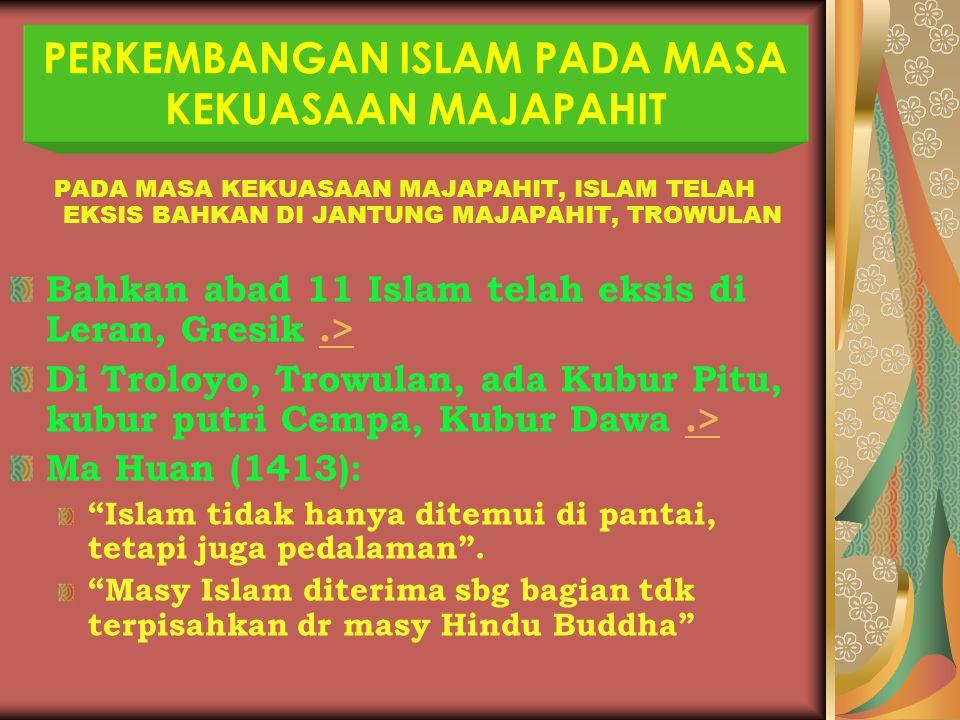 PERKEMBANGAN ISLAM PADA MASA KEKUASAAN MAJAPAHIT PADA MASA KEKUASAAN MAJAPAHIT, ISLAM TELAH EKSIS BAHKAN DI JANTUNG MAJAPAHIT, TROWULAN Bahkan abad 11