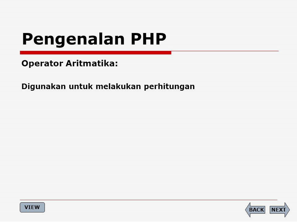 Operator Aritmatika: Digunakan untuk melakukan perhitungan Pengenalan PHP NEXTBACK VIEW