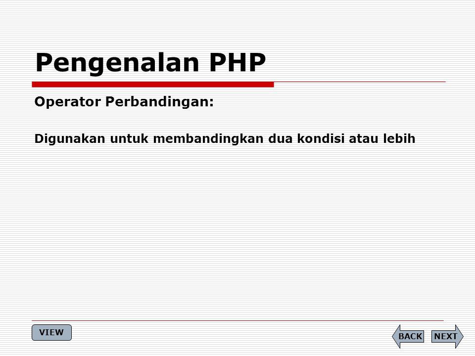 Operator Perbandingan: Digunakan untuk membandingkan dua kondisi atau lebih Pengenalan PHP NEXTBACK VIEW