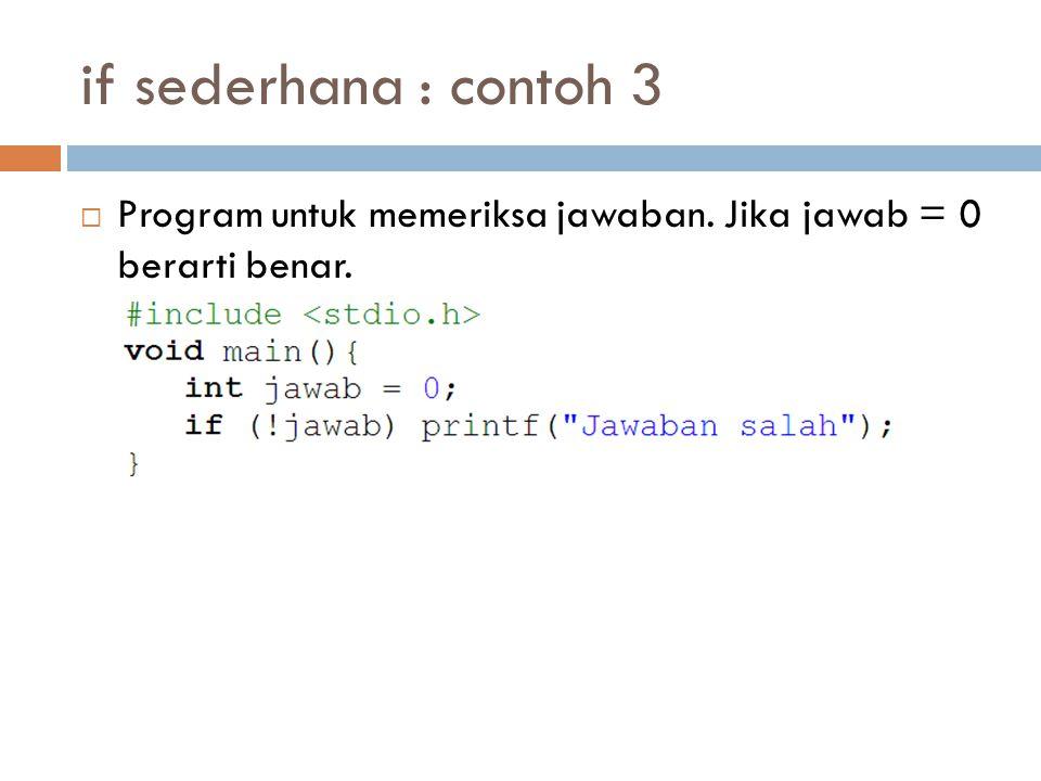 if sederhana : contoh 3  Program untuk memeriksa jawaban. Jika jawab = 0 berarti benar.