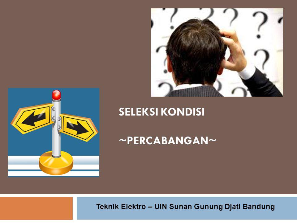 SELEKSI KONDISI ~PERCABANGAN~ Teknik Elektro – UIN Sunan Gunung Djati Bandung