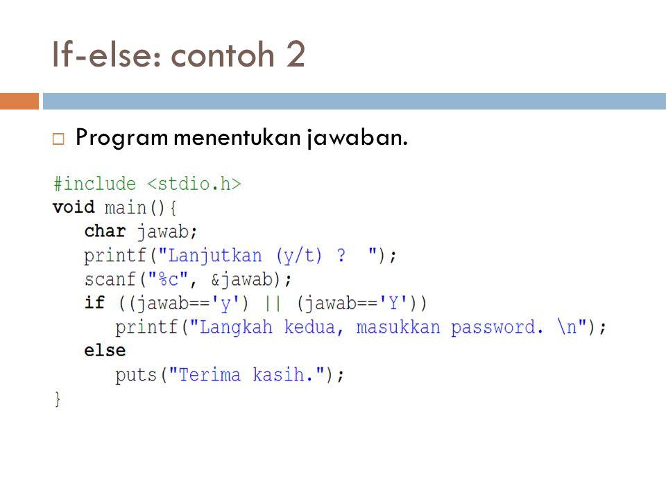 If-else: contoh 2  Program menentukan jawaban.