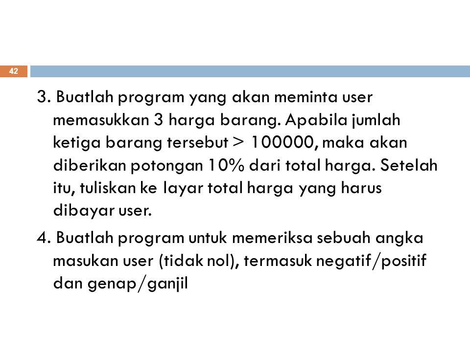 3. Buatlah program yang akan meminta user memasukkan 3 harga barang. Apabila jumlah ketiga barang tersebut > 100000, maka akan diberikan potongan 10%