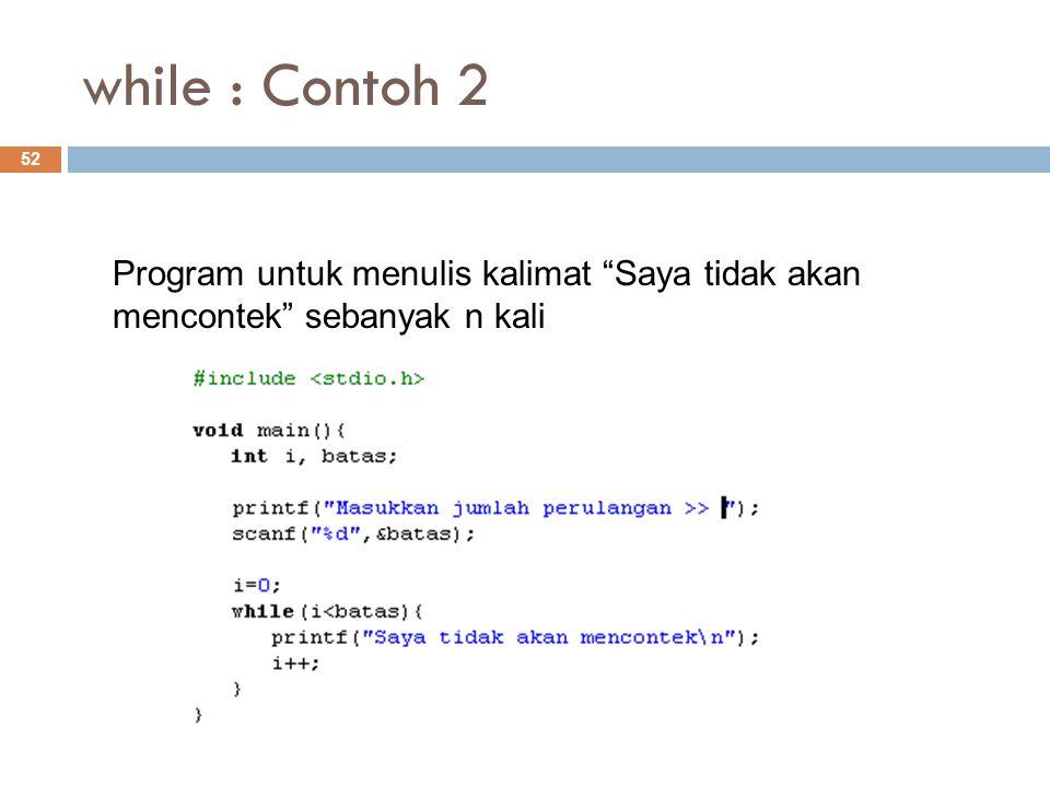 """while : Contoh 2 52 Program untuk menulis kalimat """"Saya tidak akan mencontek"""" sebanyak n kali"""