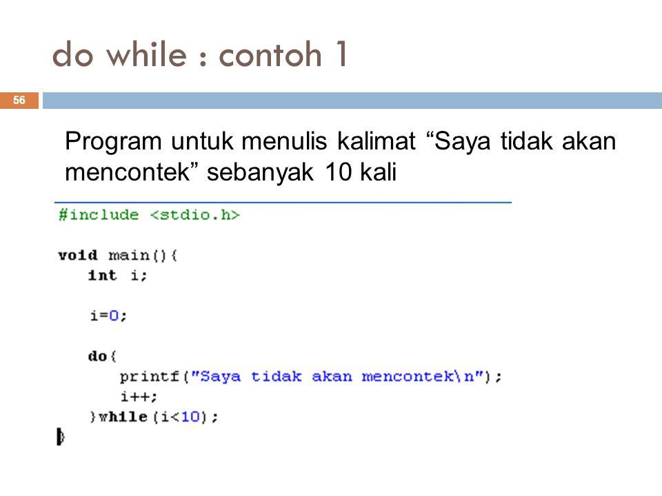 """do while : contoh 1 56 Program untuk menulis kalimat """"Saya tidak akan mencontek"""" sebanyak 10 kali"""