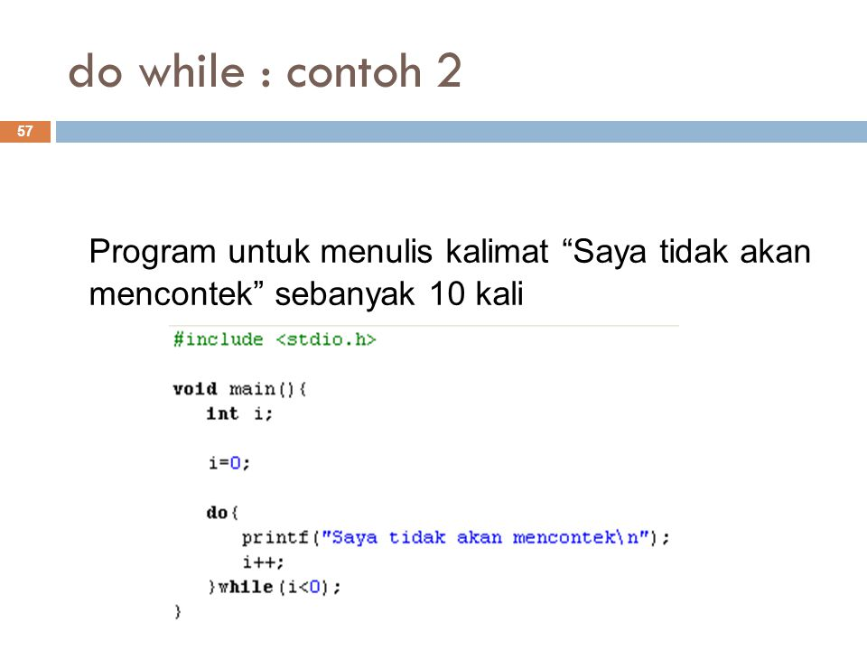 """do while : contoh 2 57 Program untuk menulis kalimat """"Saya tidak akan mencontek"""" sebanyak 10 kali"""