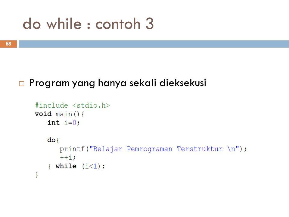 do while : contoh 3  Program yang hanya sekali dieksekusi 58